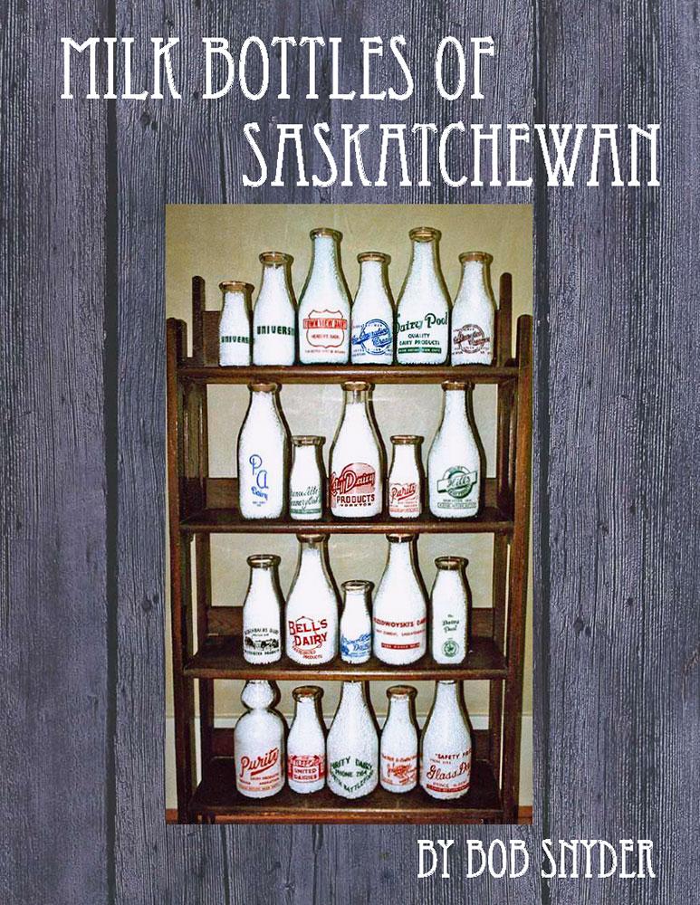 Milk bottles of Saskatchewan book by Bob Snyder